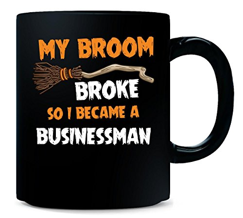 My Broom Broke So I Became A Businessman Halloween Gift - Mug -