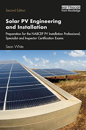 (Solar PV Engineering and Installation: Preparation for the NABCEP PV Installation Professional, Specialist and Inspector Certification Exams)