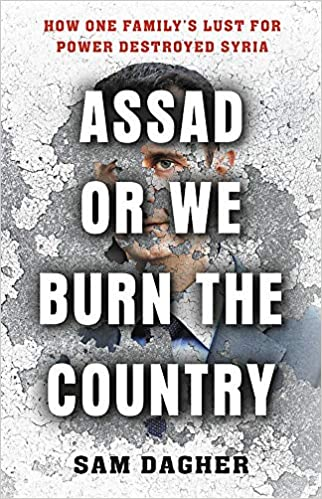 cover image Assad or We Burn the Country: How One Family's Lust for Power Destroyed Syria