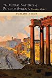 img - for The Moral Sayings of Publius Syrus: A Roman Slave by Publilius Syrus (2014-07-10) book / textbook / text book