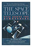 The Space Telescope, George Field and Donald Goldsmith, 0809244950