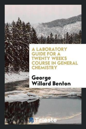 A Laboratory Guide for a Twenty Weeks Course in General Chemistry pdf epub