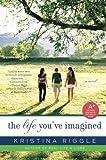 The Life You've Imagined, Kristina Riggle, 0061706299