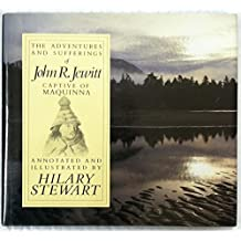 The Adventures and Sufferings of John R. Jewitt: Captive of Maquinna