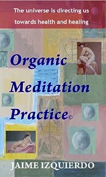 Organic Meditation Practice by [Izquierdo, Jaime]
