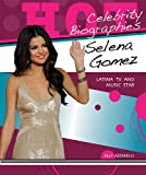Selena Gomez: Latina TV and Music Star (Hot Celebrity Biographies)
