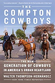 The Compton Cowboys: The New Generation of Cowboys in America's Urban Heart