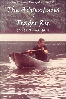 ?FREE? The True And Faithful Account Of The Adventures Of Trader Ric, Part 1: In Kuna Yala: The San Blas Islands, Republica De Panamá. WSDOT Cabify segun replaced hours muestra Service llama