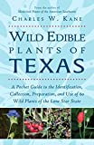 Wild Edible Plants of Texas: A Pocket Guide to the Identification, Collection, Preparation, and Use of 60 Wild Plants of the Lone Star State