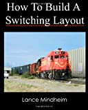 How to Build A Switching Layout, Lance Mindheim, 1453811346