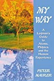 My Way: A Layman's Guide to Atoms, Physics, and the Human Experience