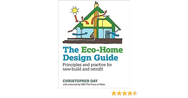 Eco home design guide principles and practice for new build and eco home design guide principles and practice for new build and retrofit sustainable building christopher day ebook amazon fandeluxe Image collections