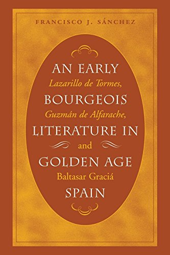 An Early Bourgeois Literature in Golden Age Spain: Lazarillo De Tormes, Guzman De Alfarache and Baltasar Gracian (North Carolina Studies in the Romance Languages and Literature, 277)