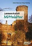 Lernwerkstatt Mittelalter: Für die 3. und 4. Klasse Grundschule