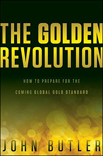 The Golden Revolution: How to Prepare for the Coming Global Gold Standard pdf