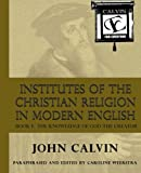 Image of Institutes of the Christian Religion in Modern English: Book I:  The Knowledge of God the Creator