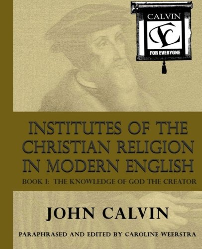 Institutes of the Christian Religion in Modern English: Book I:  The Knowledge of God the Creator pdf epub