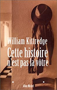 Cette histoire n'est pas la vôtre par William Kittredge
