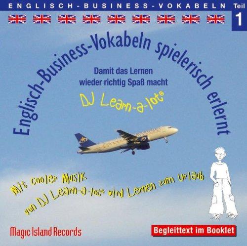 600 Englisch Business Vokabeln spielerisch erlernt - Teil 1: Audio-Lern-CDs mit der groovigen Musik von DJ Learn-a-lot
