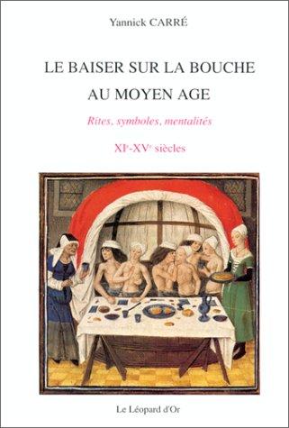 Le baiser sur la bouche au Moyen Age: Rites, symboles, mentalités, à travers les textes et les images, XIe-XVe siècles (French Edition)