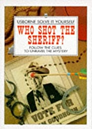 Who Shot the Sheriff?: Follow the Clues to Unravel the Mystery