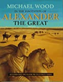 In the Footsteps of Alexander the Great, Michael Wood, 0520213076