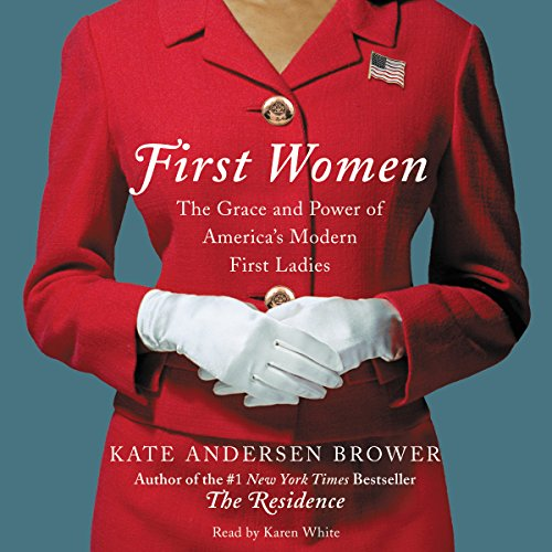 First Women: The Grace and Power of America's Modern First Ladies Audiobook [Free Download by Trial] thumbnail