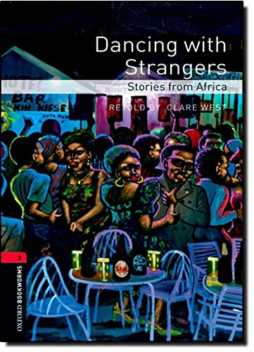 Oxford Bookworms Library: Dancing with Strangers: Stories from Africa: Level 3: 1000-Word Vocabulary (Oxford Bookworms L