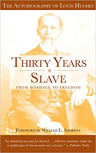 Thirty Years a Slave: From Bondage to Freedom: Louis Hughes