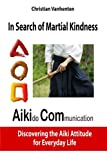 In search of martial kindness, AikiCom: AIKIdo COMmunication, discovering the Aiki Attitude for Everyday Life