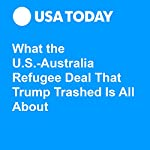 What the U.S.-Australia Refugee Deal That Trump Trashed Is All About | Jane Onyanga-Omara