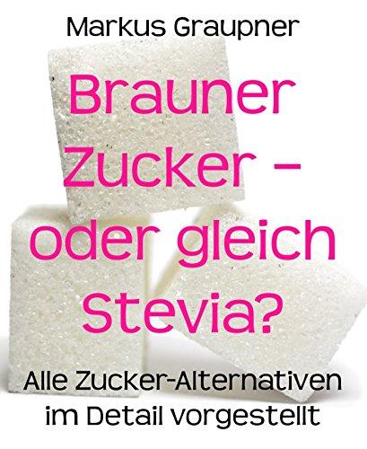 Brauner Zucker - oder gleich Stevia?: Alle Zucker-Alternativen im Detail vorgestellt