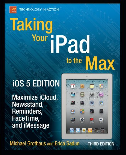Taking Your iPad to the Max, iOS 5 Edition: Maximize iCloud, Newsstand, Reminders, FaceTime, and iMessage (Technology in Action)
