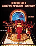The Unofficial Guide to Japanese and International Transformers: With Price Guide (A Schiffer Book for Collectors)