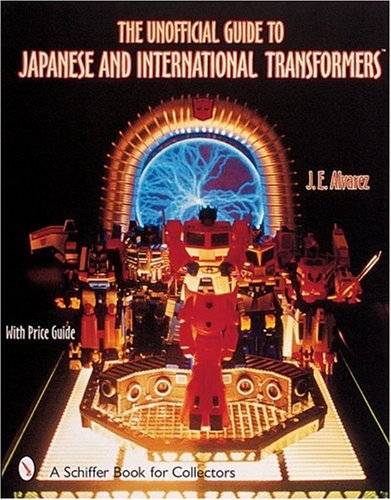 (The Unofficial Guide to Japanese and International Transformers (Schiffer Book for Collectors))