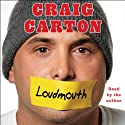 Loudmouth: Tales (and Fantasies) of Sports, Sex, and Salvation from Behind the Microphone Audiobook by Craig Carton Narrated by Craig Carton