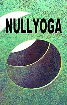 Nullyoga: Gründungsmanifest & Grundkenntnisse (German Edition) by [Zellin, Pia, Zellin, Pier]