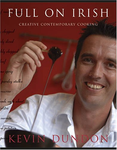 Full on Irish: Creative Contemporary Cooking by Kevin Dundon