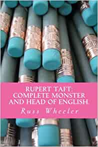 Rupert Taft: Complete Monster And Head Of English.: Russ
