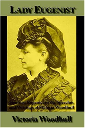 Book Lady Eugenist: Feminist Eugenics in the Speeches and Writings of Victoria Woodhull