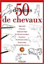 50 Dessins de chevaux : Apprendre à dessiner étape par étape les chevaux sauvages, les poneys, les chevaux arabes, les pur-sang, les chevaux de trait, etc...
