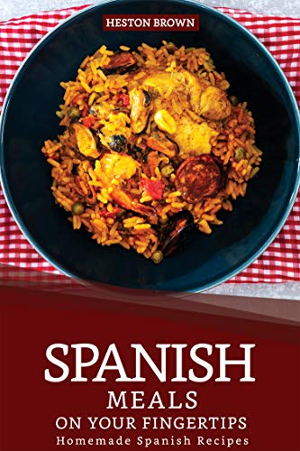 Spanish Meals on your Fingertips: Homemade Spanish - Recipes Soup Kitchen
