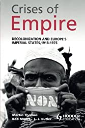 The Crises of Empire: Decolonization and Europe's Imperial Nation States, 1918-1975