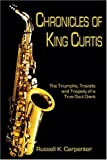 img - for Chronicles of King Curtis: The Triumphs, Travails, and Tragedy of a True Soul Giant by Russell Carpenter (2004-11-23) book / textbook / text book