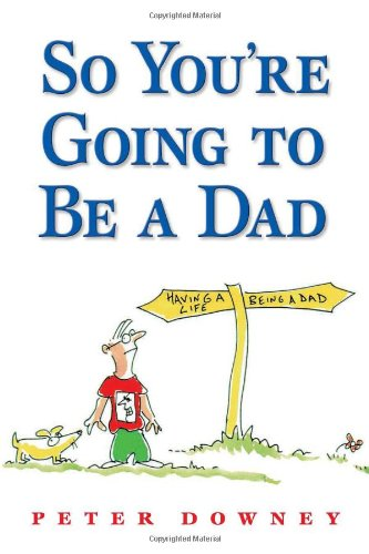 So You're Going To Be a Dad