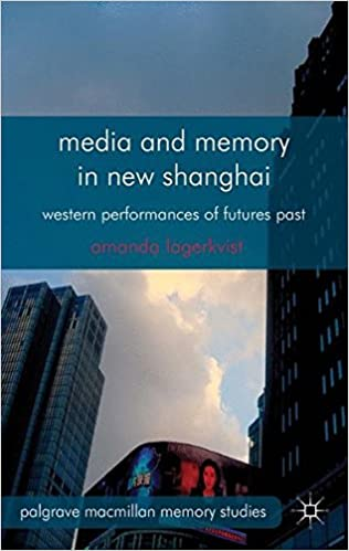 Book Media and Memory in New Shanghai: Western Performances of Futures Past (Palgrave Macmillan Memory Studies)