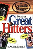 The  Louisville Slugger Book of Great Hitters, D. W. Crisfield, 0471197726
