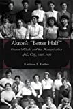 Akron's Better Half, Kathleen L. Endres and Kathleen Endres, 1931968365