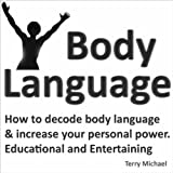 Body Language: How to Decode Body Language & Increase Your Personal Power (Educational and Entertaining.)