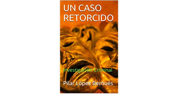 UN CASO RETORCIDO: Investigación Criminal (Spanish Edition) - Kindle edition by Pilar López Bernués. Literature & Fiction Kindle eBooks @ Amazon.com.